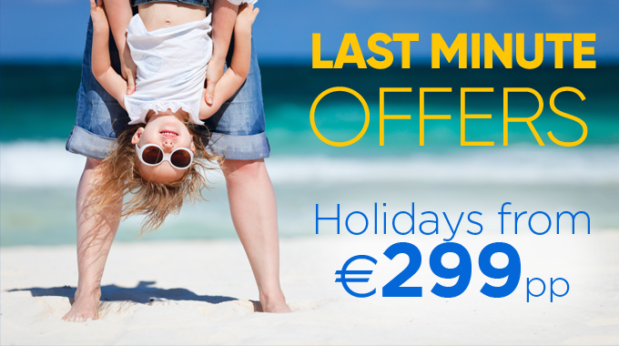 Last Minute Deals | Holidays from €299pp
